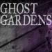 """Ghost Gardens"""