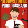 """ 10 Ways To Kill Your Husband""     reviewed by Jeff Brody"